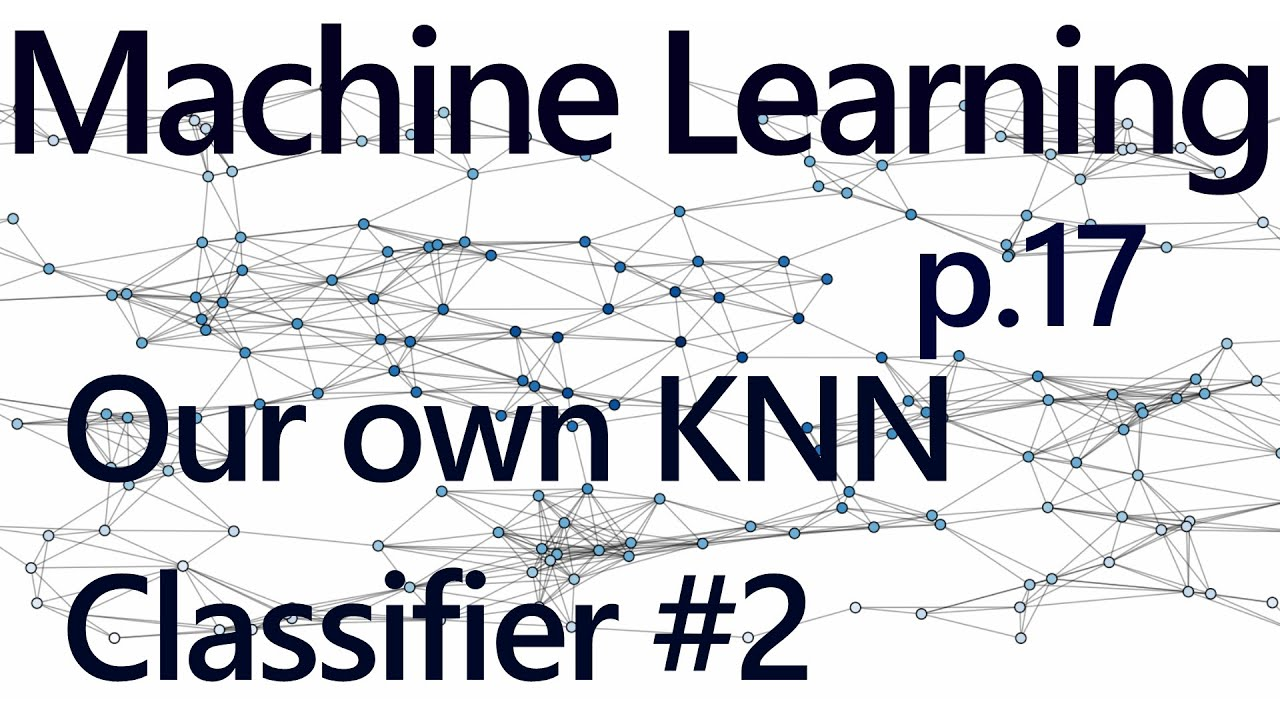 Writing our own K Nearest Neighbors in Code - Practical Machine Learning  Tutorial with Python p 17