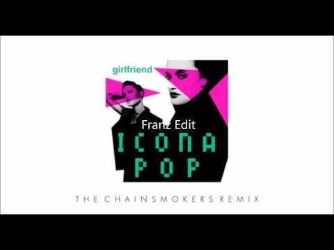 Icona Pop Vs The chainsmokers - Girlfriend (Franz edit)