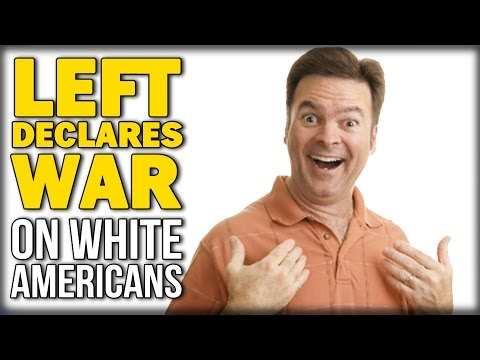 LEFT DECLARES WAR ON WHITE AMERICANS