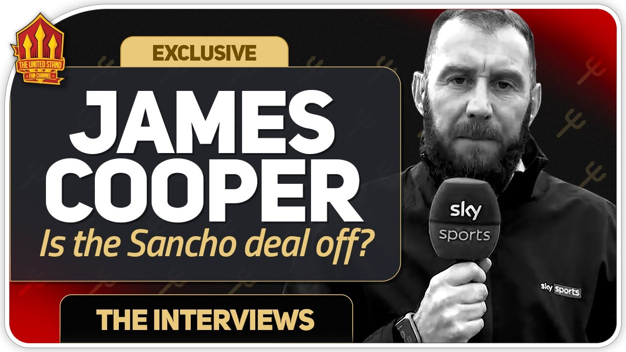 Sancho Deal Off? James Cooper Interview! Man Utd Transfer News!