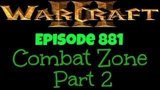 Warcraft 3 - Combat Zone Part 2 [Ep 881]