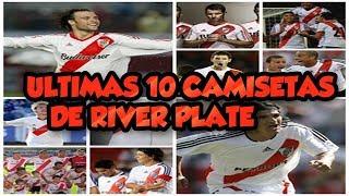 LAS ÚLTIMAS 10 CAMISETAS DE RIVER PLATE