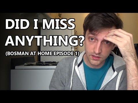Did I Miss Anything? - Bosman at Home Ep. 1