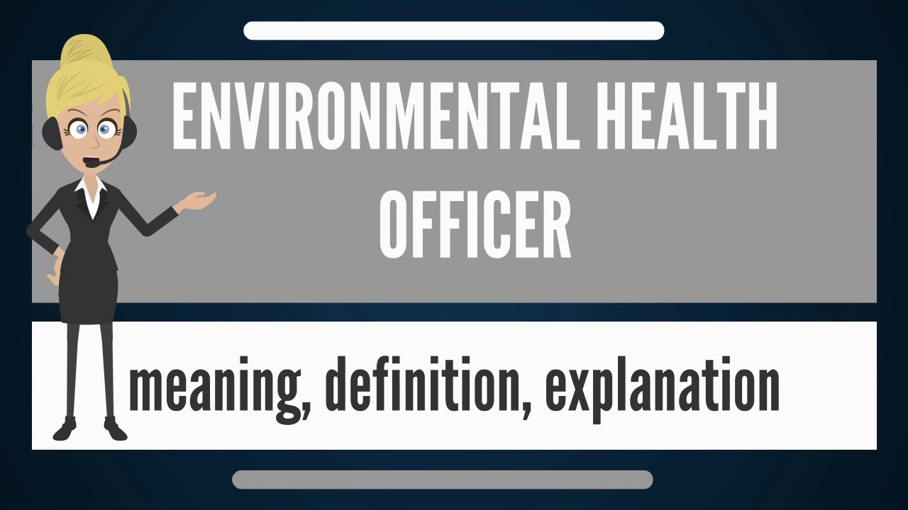 what is environmental health officer? what does environmental health