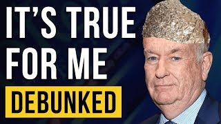 It's True For Me – Debunked (Bill O'Reilly Exposed)