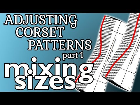 Corsetry : (part1)Changing/Adjusting Corset Patterns  - MIXING SIZES