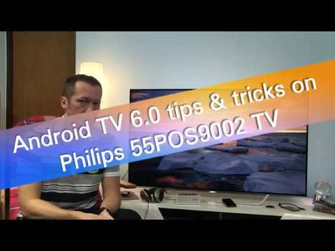 Android TV 6.0 overview with tips and tricks on Philips 55POS9002 TV