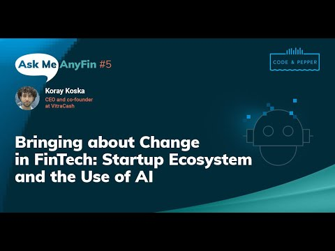 About Change in FinTech – Startup Ecosystem and the Use of AI: Ask Me AnyFin #5 with Koray Koska