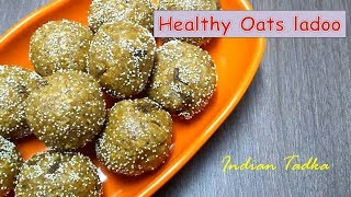Healthy Oats Dry Fruits Laddu Recipe | Oats Ladoo With Jaggery | Indian Tadka