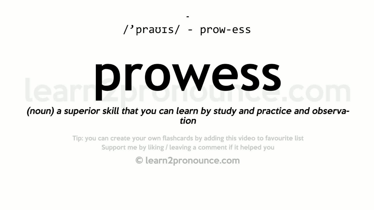Prowess pronunciation and definition