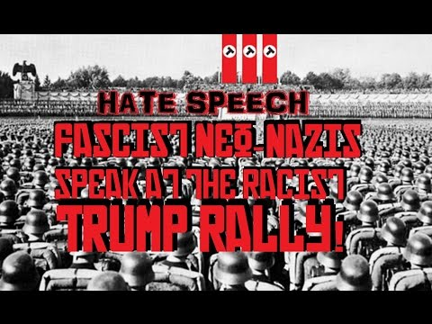 Hate Speech - Fascist Neo-Nazis Speak at the Racist Trump Rally