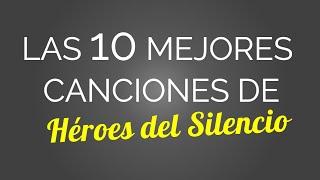 Las 10 mejores canciones de HÉROES DEL SILENCIO