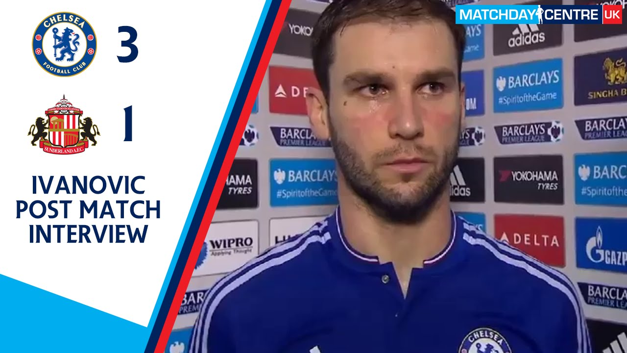 Chelsea 3 1 Sunderland Branislav Ivanovic Post Match Interview