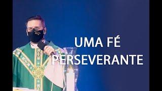 UMA FÉ PERSEVERANTE - Padre Rodrigo Natal