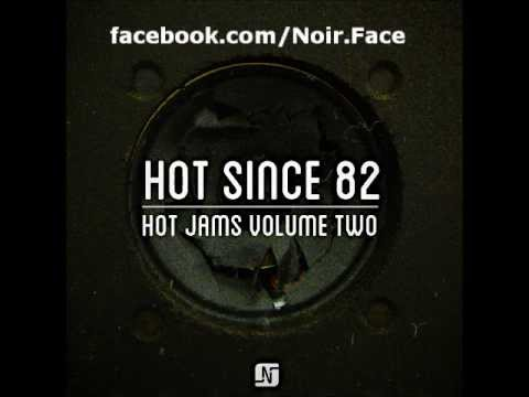 Hot Since 82 - Don't Be Afraid [Original Mix] - Noir Music