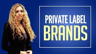 Private Label Brands - What is Private Label Brands and How Does it Relate to Retail?