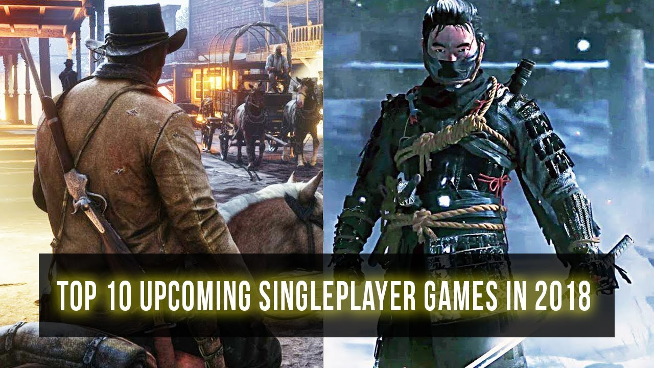 Top 10 Best Upcoming Single Player Games In 2018 Ps4 Pc