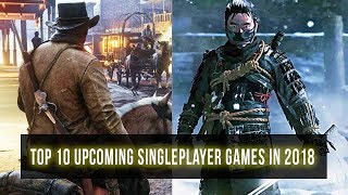 Top 10 Best Upcoming Single Player Games In 2018 - Ps4/ Pc/ Xbox One