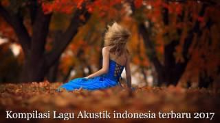 Kompilasi Lagu Akustik Indonesia Terbaru 2017 (Full Album) ♥♪♫