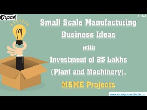 Small Scale Manufacturing Business Ideas with Investment of 25 Lakhs (Plant  and Machinery)