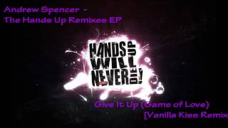 Andrew Spencer The Hands Up Remixes EP (Give It Up (Game Of Love) [Vanilla Kiss Remix])