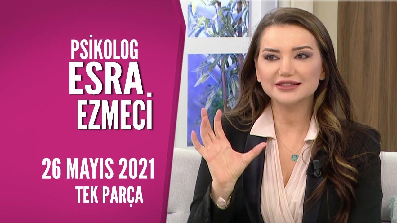Hayatta Her Şey Var 26 Mayıs 2021 / Psikolog Esra Ezmeci