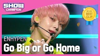 Download [COMEBACK] ENHYPEN - Go Big or Go Home (엔하이픈 - 모 아니면 도) | Show Champion | EP.413