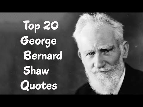 George Bernard Shaw Quotes Top 20 George Bernard Shaw Quotes   The Irish playwright, critic  George Bernard Shaw Quotes
