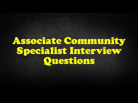 Associate Community Specialist Interview Questions