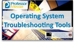 Operating System Troubleshooting Tools - CompTIA A+ 220-902 - 4.1