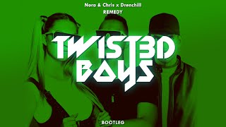 Nora & Chris x Drenchill - Remedy (Twist3d Boys Bootleg)