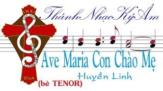 AVE MARIA CON CHÀO MẸ | Huyền Linh (bè Nam-TENOR) [Thánh Nhạc Ký Âm] TNKAAMCCMhlMT