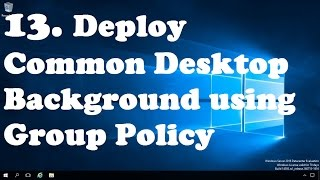 13. Deploy Desktop Background Wallpaper using Group Policy
