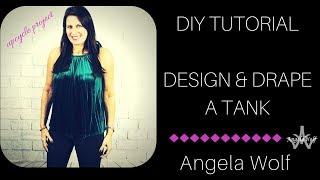 EP 75 FASHION DESIGN: HOW TO DRAPE A TANK TOP | ANGELA WOLF
