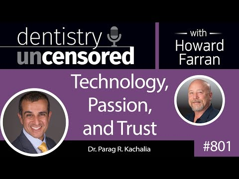 801 Technology, Passion, and Trust with Dr. Parag R. Kachalia : Dentistry Uncensored