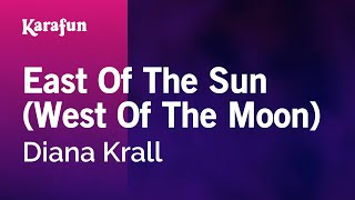 Karaoke East Of The Sun (West Of The Moon) - Diana Krall *