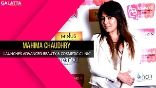 Mahima Chaudhry launches Advanced Beauty & Cosmetic Clinic