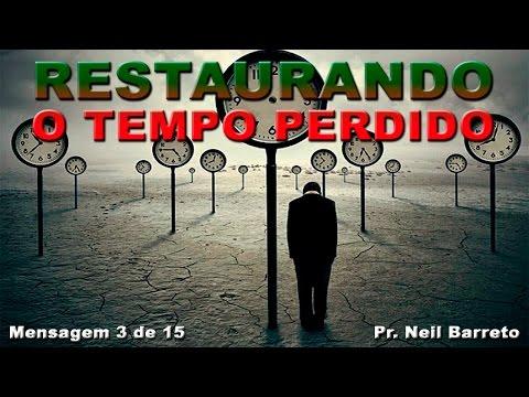 Restaurando o Tempo Perdido (3) - Pr. Neil Barreto