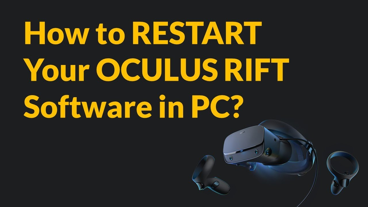 How to RESTART your OCULUS RIFT Software in PC?