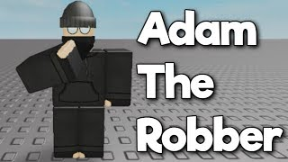 Adam The Robber (Roblox Animation)