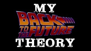 My Back To The Future Theory (Part 1)