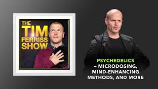 Psychedelics — Microdosing, Mind Enhancing Methods, and More | The Tim Ferriss Show (Podcast)