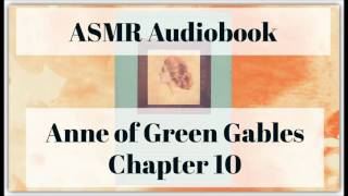 ASMR Close Up Whisper Reading - Anne of Green Gables - Chapter 10