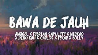 Download lagu Bawa De Jauh - Anggel X Febrian Sapulete X Nickho X Dino Khu X Carlos X Fekar X Bolly