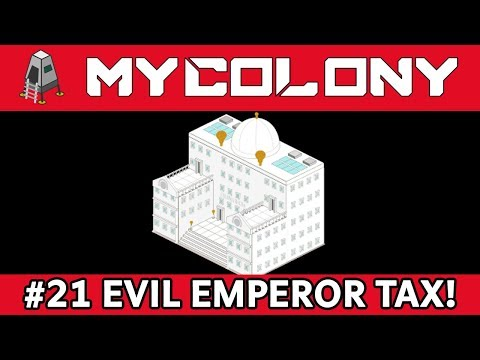 EVIL GALACTIC EMPEROR TAXES ALL #21 - 0.50 Update - My Colony Game Tips: