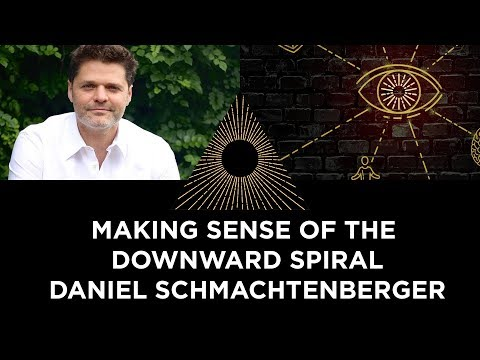 Making Sense of the Downward Spiral, Daniel Schmachtenberger