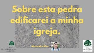 Sobre esta pedra edificarei a minha igreja (Alessandro Silva)
