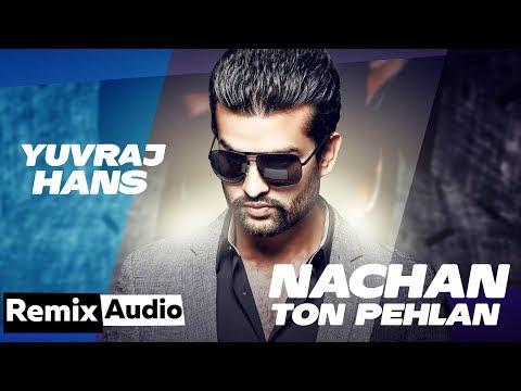 Nachan Ton Pehlan (Audio Remix) | Yuvraj Hans | Jaani | B Praak | Latest Punjabi Songs 2020
