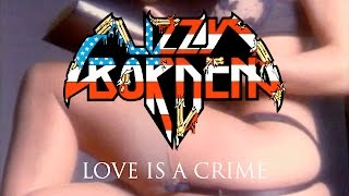 Watch Lizzy Borden Love Is A Crime video
