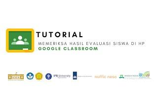 Google Classroom - Tutorial Memeriksa hasil evaluasi siswa di google classroom (HP)